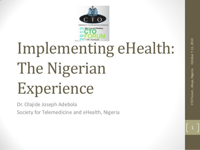 Dr. Olajide Joseph Adebola Society for Telemedicine and eHealth, Nigeria  October 7-11, 2013 CTO Forum , Abuja, Nigeria  I...