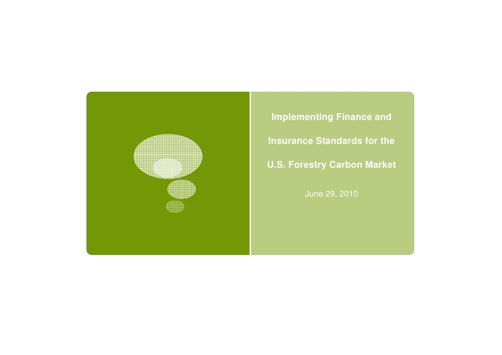 Implementing Finance and  Insurance Standards for the  U.S. Forestry Carbon Market          June 29, 2010