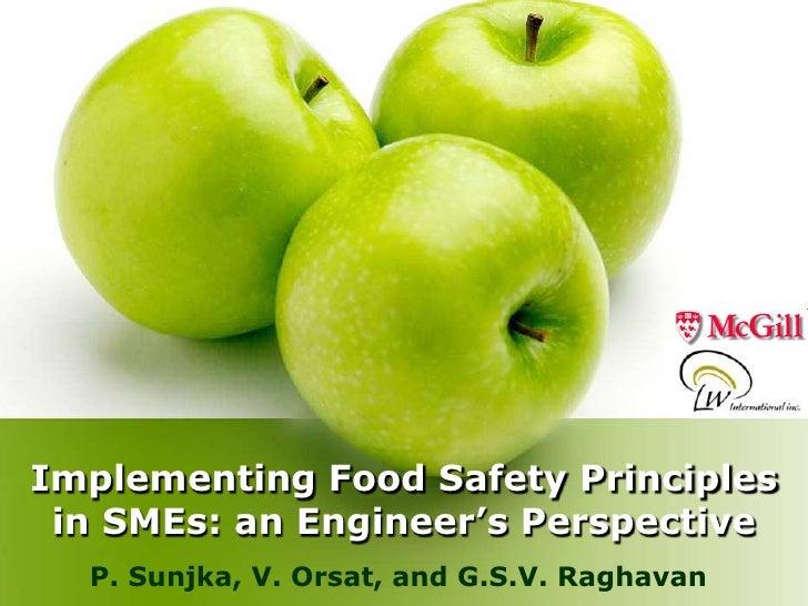 Implementing Food Safety Principles  in SMEs: an Engineer's Perspective   P. Sunjka, V. Orsat, and G.S.V. Raghavan