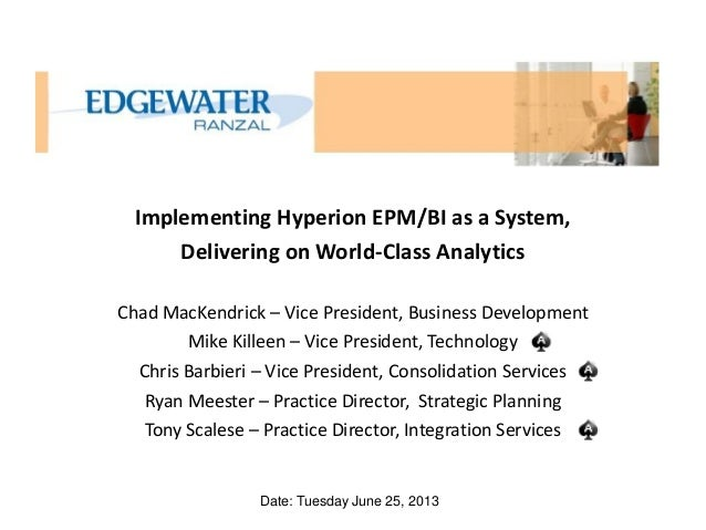 Implementing Hyperion EPM/BI as a System, Delivering on World-Class Analytics Chad MacKendrick – Vice President, Business ...