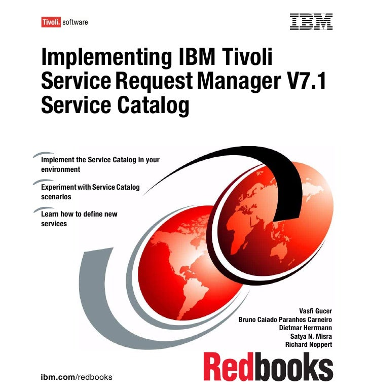 Front coverImplementing IBM TivoliService Request Manager V7.1Service CatalogImplement the Service Catalog in yourenvironm...
