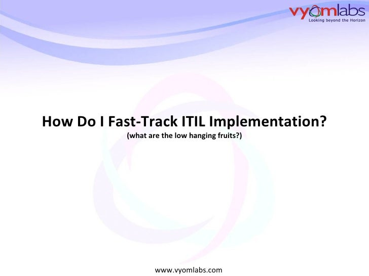How Do I Fast-Track ITIL Implementation? (what are the low hanging fruits?)