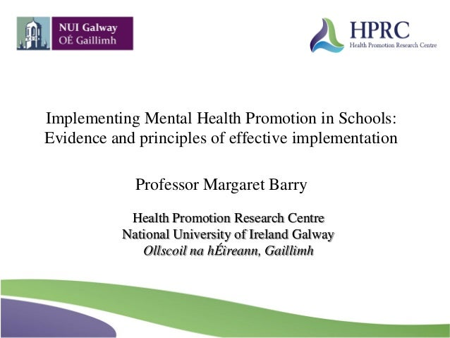 Health Promotion Research Centre National University of Ireland Galway Ollscoil na hÉireann, Gaillimh Implementing Mental ...