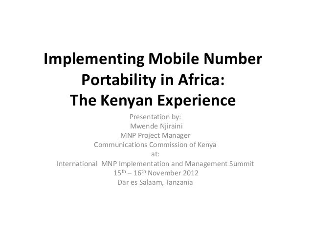 Implementing Mobile NumberPortability in Africa:The Kenyan ExperiencePresentation by:Mwende NjirainiMNP Project ManagerCom...