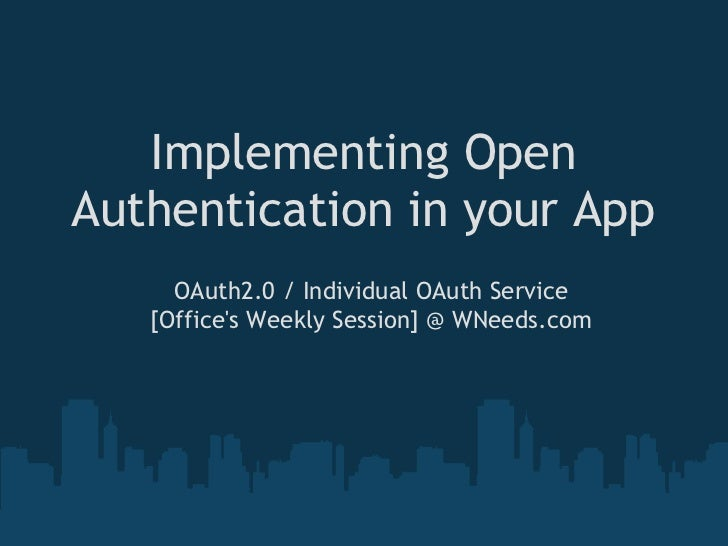 Implementing OpenAuthentication in your App     OAuth2.0 / Individual OAuth Service   [Offices Weekly Session] @ WNeeds.com