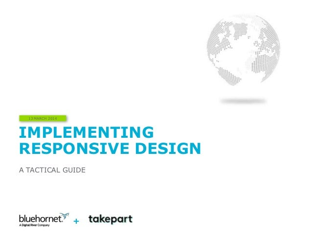 IMPLEMENTING RESPONSIVE DESIGN A TACTICAL GUIDE 13 MARCH 2014 +