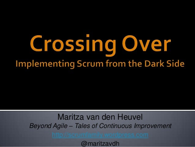 Maritza van den Heuvel Beyond Agile – Tales of Continuous Improvement http://scrumfamily.wordpress.com @maritzavdh