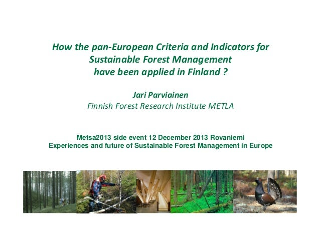 How the pan-European Criteria and Indicators for Sustainable Forest Management have been applied in Finland ? Jari Parviai...