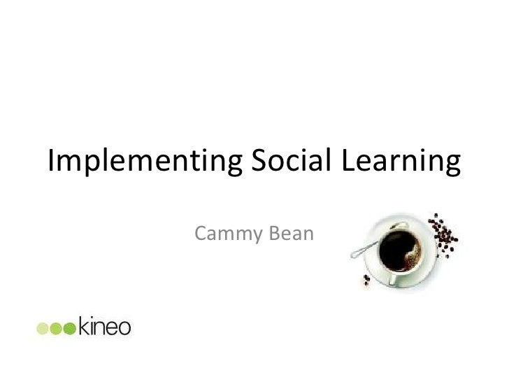 Implementing Social Learning         Cammy Bean