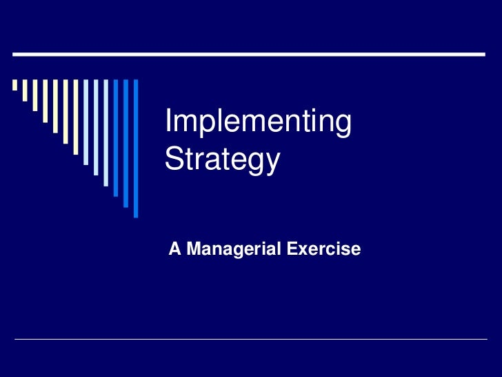 ImplementingStrategyA Managerial Exercise