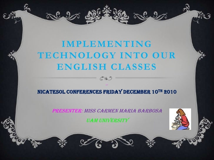Implementing technology into our english classes    ms carmen barbosa nicatesol 2010