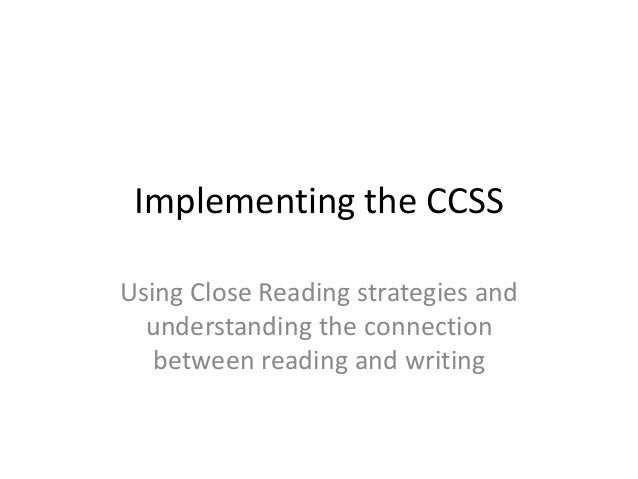 Implementing the CCSS Using Close Reading strategies and understanding the connection between reading and writing