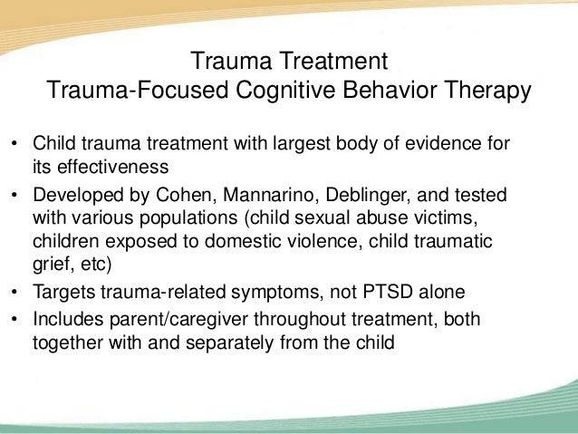 trauma focused cognitive behavioral therapy with children Since the publication of cohen et al's authoritative treating trauma and traumatic grief in children and adolescents, trauma-focused cognitive behavioral therapy (tf-cbt) has become the leading empirically supported treatment for children exposed to traumatic life events.