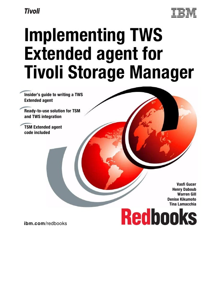 Implementing TWSExtended agent forTivoli Storage ManagerInsider's guide to writing a TWSExtended agentReady-to-use solutio...