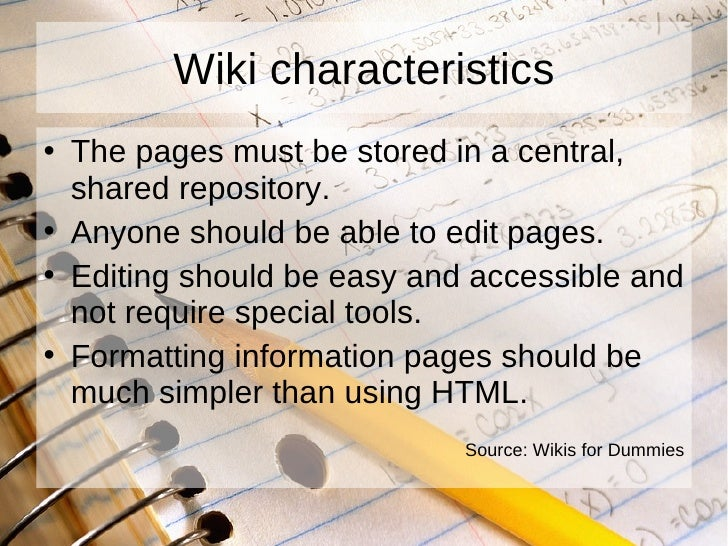Wiki characteristics <ul><li>The pages must be stored in a central, shared repository. </li></ul><ul><li>Anyone should be ...
