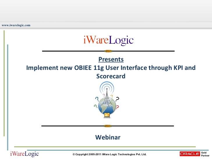 Presents Implement new OBIEE 11g User Interface through KPI and Scorecard Webinar