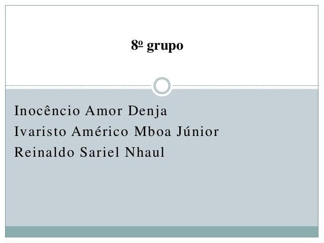 Inocêncio Amor Denja Ivaristo Américo Mboa Júnior Reinaldo Sariel Nhaul 8o grupo