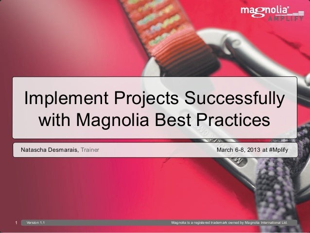 Implement Projects Successfully                          with Magnolia Best Practices    Natascha Desmarais, Trainer    ...