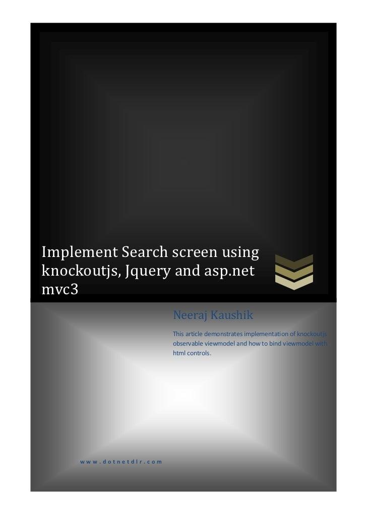 Implement Search screen usingknockoutjs, Jquery and asp.netmvc3                                  Neeraj Kaushik           ...