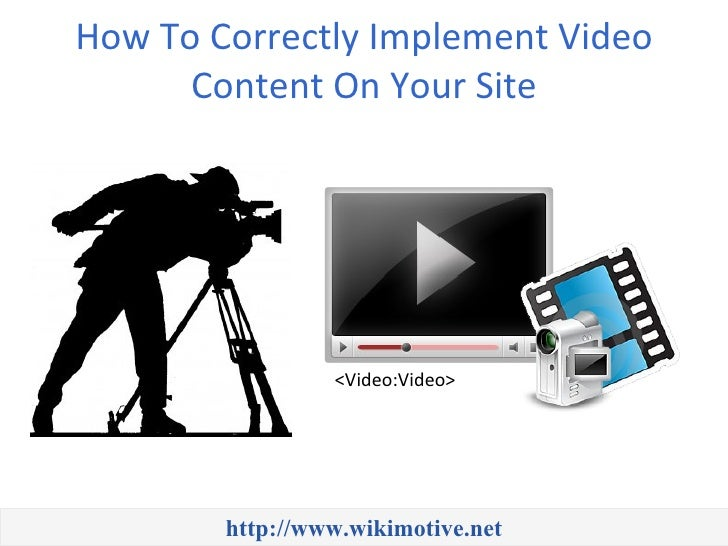 How To Correctly Implement Video      Content On Your Site                 <Video:Video>        http://www.wikimotive.net