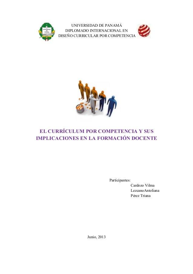 UNIVERSIDAD DE PANAMÁDIPLOMADO INTERNACIONAL ENDISEÑO CURRICULAR POR COMPETENCIAEL CURRÍCULUM POR COMPETENCIA Y SUSIMPLICA...