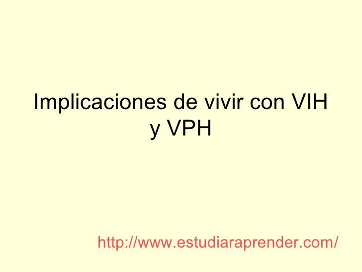Implicaciones de vivir con VIH           y VPH      http://www.estudiaraprender.com/