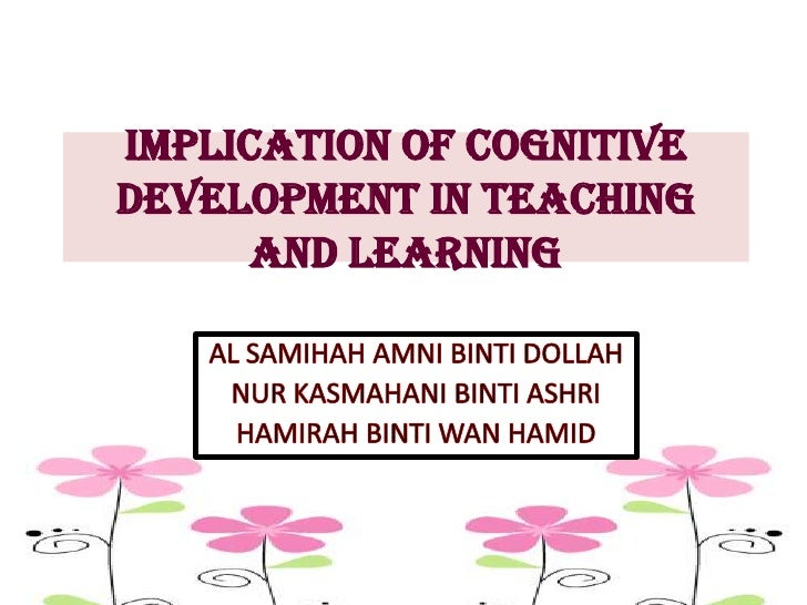 Implication of cognitive development in teaching and learning