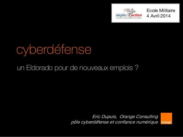 cyberdéfense un Eldorado pour de nouveaux emplois ? Eric Dupuis, Orange Consulting pôle cyberdéfense et confiance numériqu...
