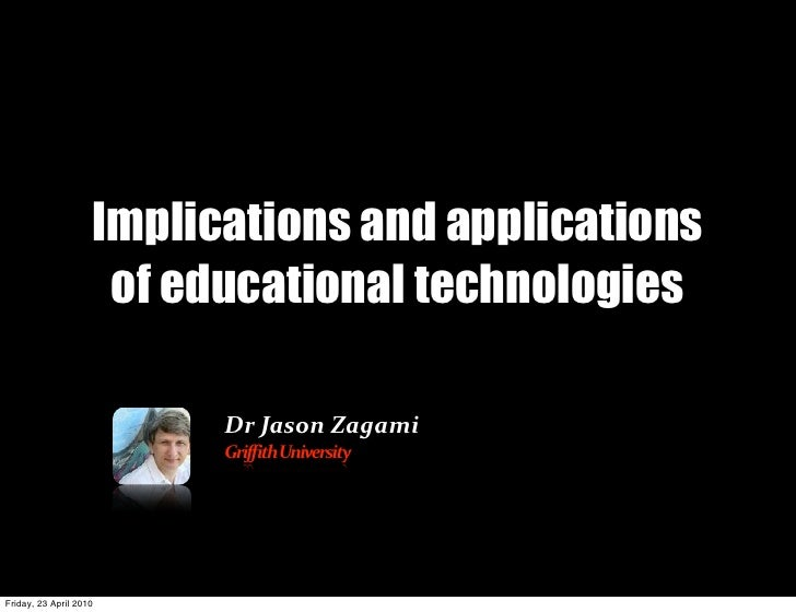 Implications and applications                      of educational technologies                            Dr	   Jason	   Z...
