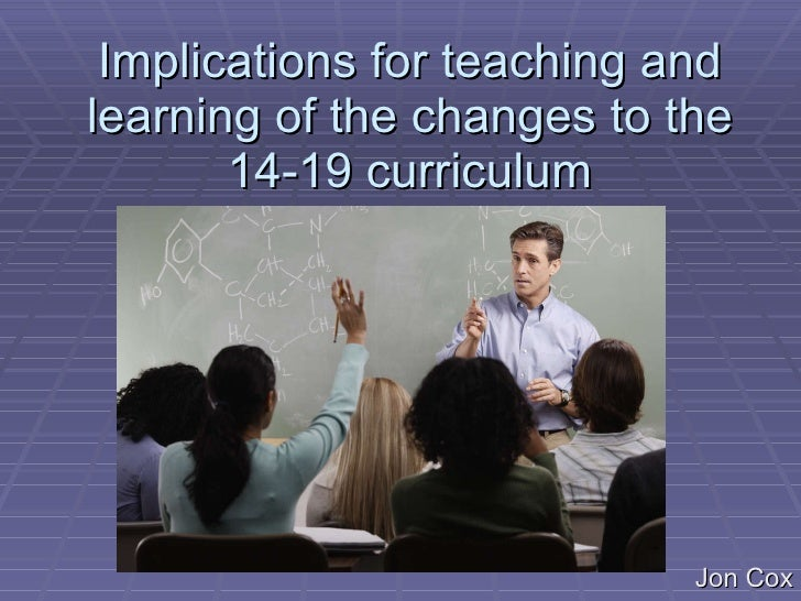 Implications for teaching and learning of the changes to the 14-19 curriculum
