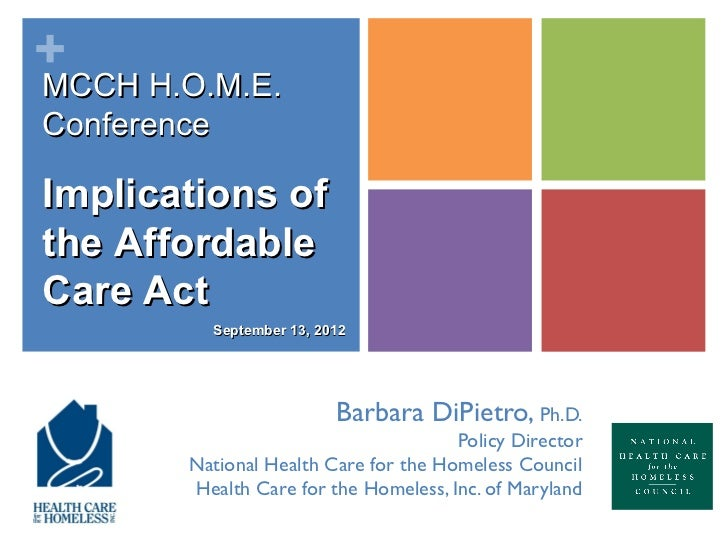 +MCCH H.O.M.E.ConferenceImplications ofthe AffordableCare Act         September 13, 2012                         Barbara D...