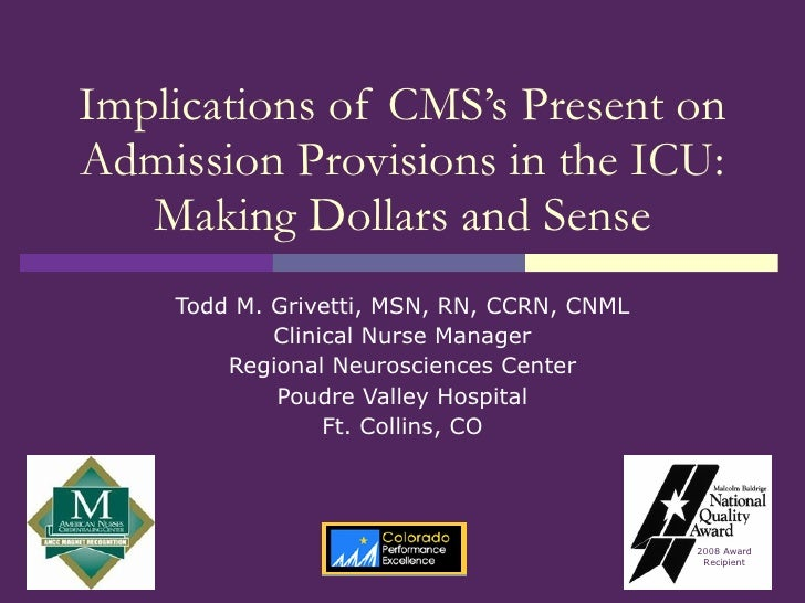 Implications of CMS's Present on Admission Provisions in the ICU: Making Dollars and Sense Todd M. Grivetti, MSN, RN, CCRN...