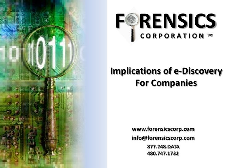 F RENSICS        CORPORATION            TM     Implications of e-Discovery       For Companies         www.forensicscorp.c...