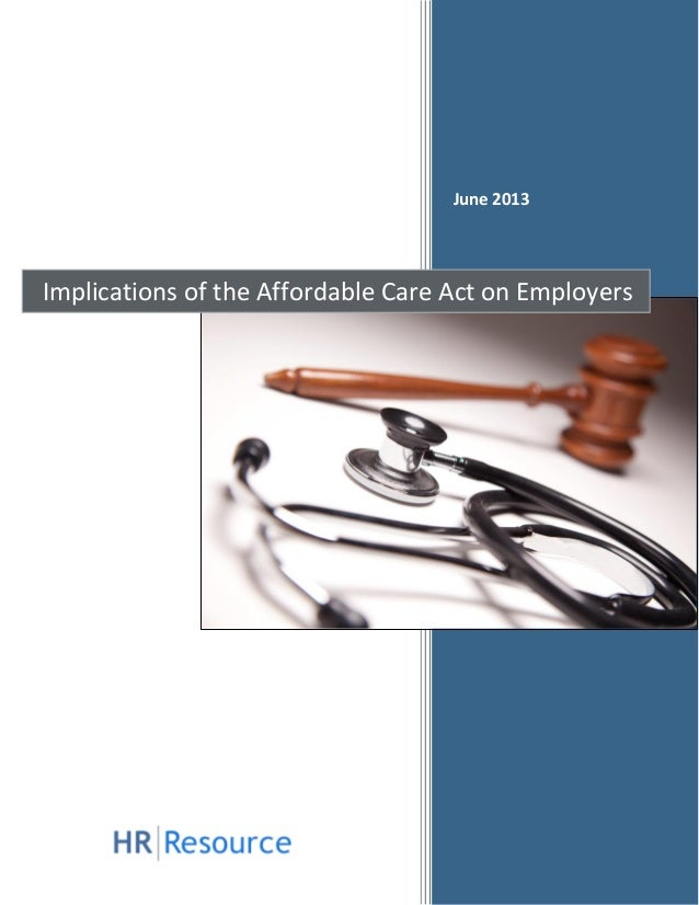 June 2013Implications of the Affordable Care Act on Employers