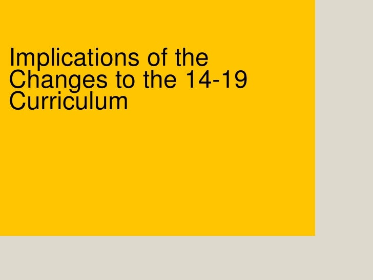 Implications of the Changes to the 14-19 Curriculum<br />