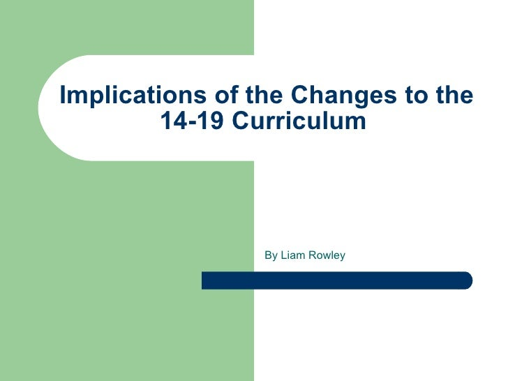 Implications of the changes to the 14 19 curriculum