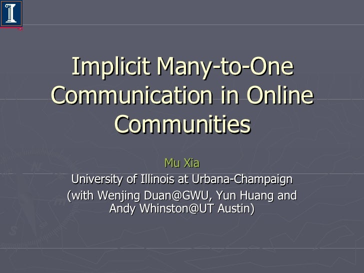 Implicit Many-to-One Communication in Online Communities Mu   Xia University of Illinois at Urbana-Champaign (with Wenjing...