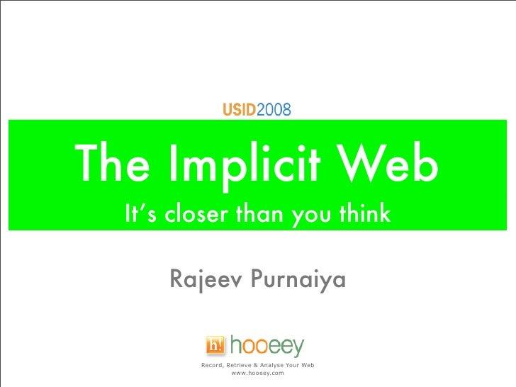 The Implicit Web   It's closer than you think        Rajeev Purnaiya            Record, Retrieve & Analyse Your Web       ...