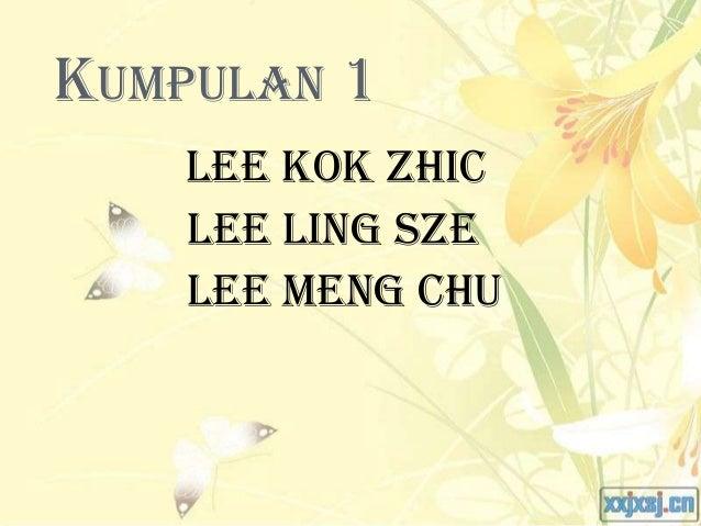 KUMPULAN 1    Lee Kok Zhic    Lee Ling Sze    Lee Meng Chu