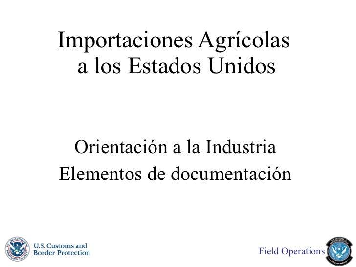 Importaciones Agrícolas  a los Estados Unidos Orientación a la Industria Elementos de documentación