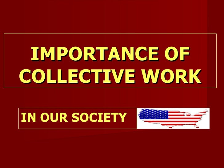 IMPORTANCE OFCOLLECTIVE WORKIN OUR SOCIETY
