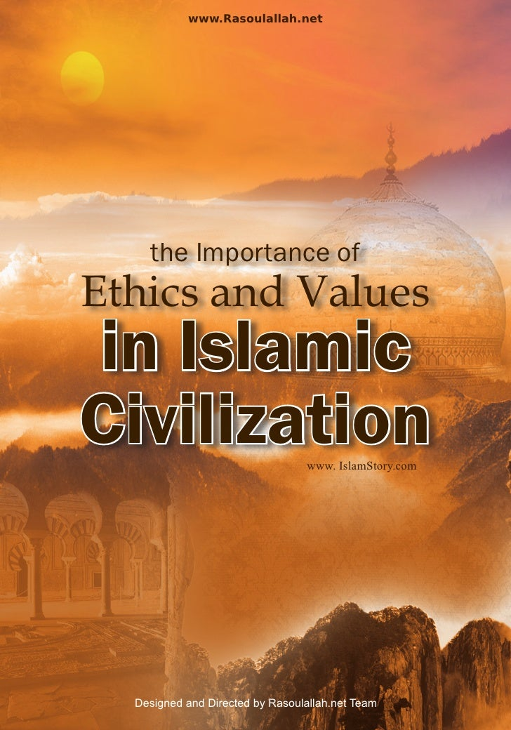 www.Rasoulallah.net    the Importance ofEthics and Valuesin IslamicCivilization                     www. IslamStory.com  D...