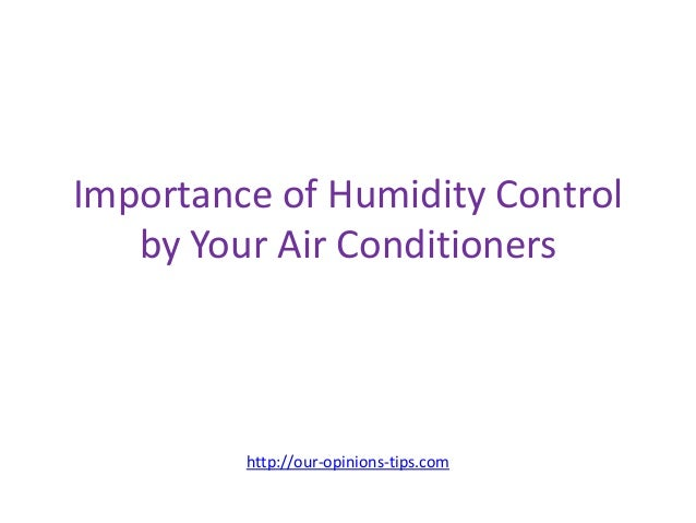 Importance of Humidity Control by Your Air Conditioners http://our-opinions-tips.com