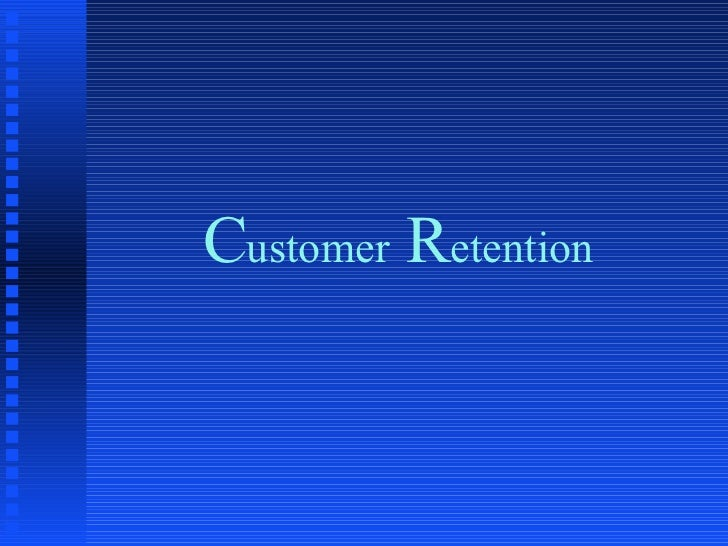 C ustomer  R etention