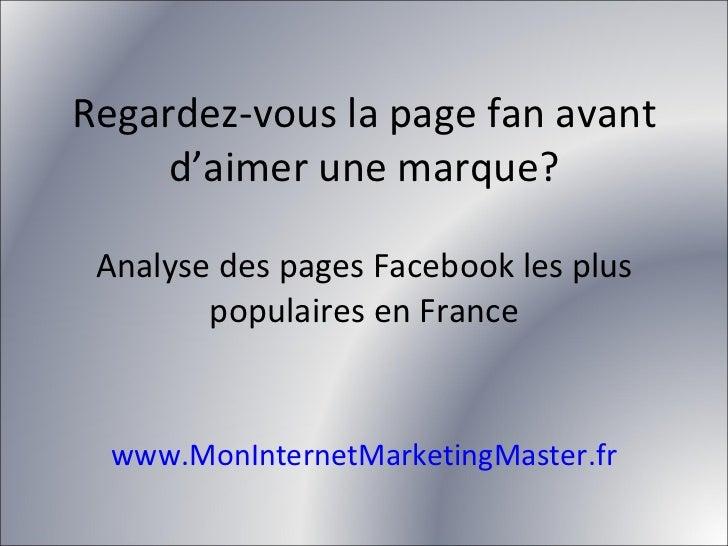 Regardez-vous la page fan avant d'aimer une marque? Analyse des pages Facebook les plus populaires en France www.MonIntern...