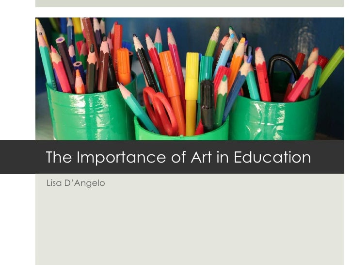 The Importance of Art in Education Lisa D'Angelo