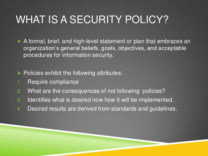 the role of information security policy Standards for information security management codes of practice refer to specific policy standards that define the roles and responsibilities of various employees in maintaining information they address the correct implementation and use of security policies and standards.