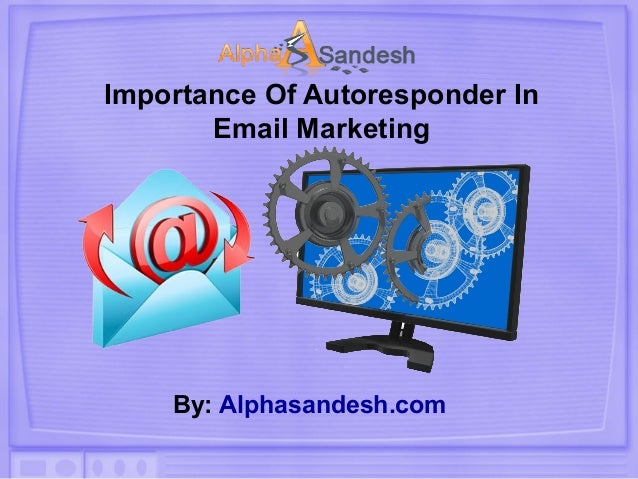 Importance Of Autoresponder In Email Marketing By: Alphasandesh.com