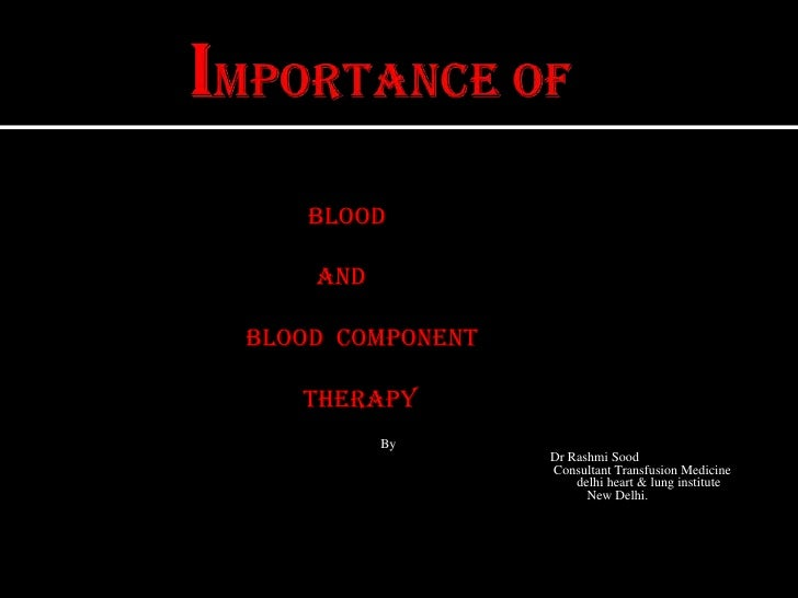 Importance of<br />Blood<br />                                         And<br />                              Blood  Compo...