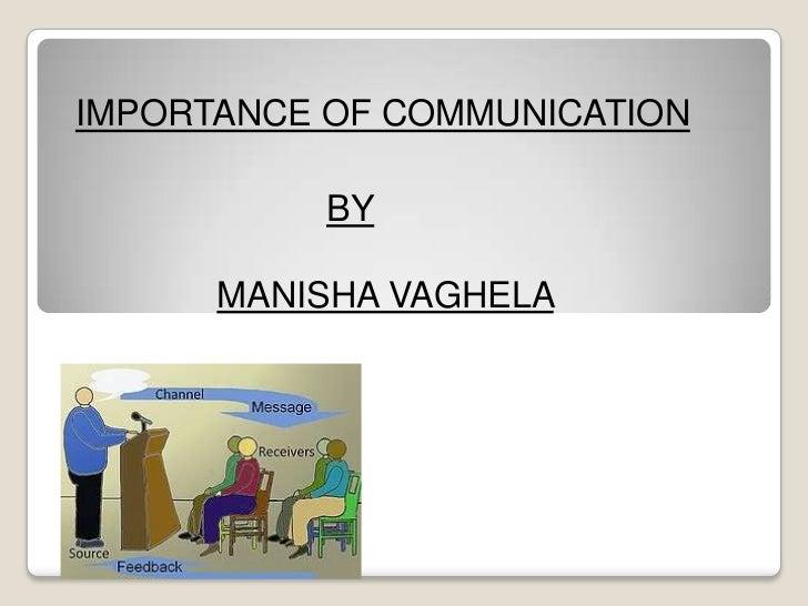 IMPORTANCE OF COMMUNICATION           BY      MANISHA VAGHELA